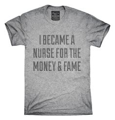 I Became A Nurse For The Money and Fame T-shirts, Hoodies,