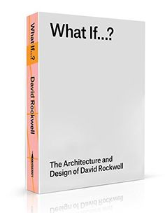 What If...?: The Architecture and Design of David Rockwell: David Rockwell, Chee Pearlman: 9781938922565: Amazon.com: Books