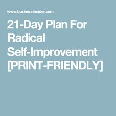 21-Day Plan For Radical Self-Improvement [PRINT-FRIENDLY]