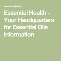 Essential Health - Your Headquarters for Essential Oils Information