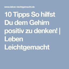10 Tipps So hilfst Du dem Gehirn positiv zu denken! | Leben Leichtgemacht Good To Know, Feel Good, Tips To Be Happy, Mental Training, Life Rules, Mind Tricks, Inner Strength, Mental Strength, Good Advice