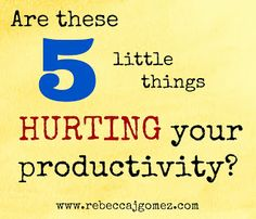 Rebecca J. Gomez: Five Little Things that Can Hurt Your Productivity as a Writer