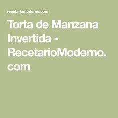 Torta de Manzana Invertida - RecetarioModerno.com Canapes, Flan, Tapas, Food And Drink, Health Fitness, Cooking, Desserts, Recipes, Pasta