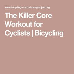 The Killer Core Workout for Cyclists   Bicycling