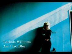 """""""Am I Too Blue"""" Lucinda Williams"""