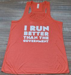 I Run Better Than The Government Tank Top - Running Tank Top - Funny Workout Shirt For Women