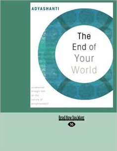 The End of Your World: uncensored Straight Talk on The Nature of Enlightenment: Adyashanti: 9781442955721: Amazon.com: Books