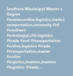 Southern Mississippi Master s Degree #master,online,logistics,trade,transportation,university #of #southern #mississippi,cltt,logistics #trade #and #transportation #online,logistics #trade #transportation,master #online #logistics,masters,masters #logistics #trade #transportation #online,mississippi,southern #mississippi,supply #chain…