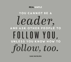 Leaders don't become leaders on their own.  They are still followers, that is how leaders continue to exceed their limits.