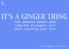 Drives me nuts when strangers touch my hair ..... you never know if their hands are clean - YUCK!