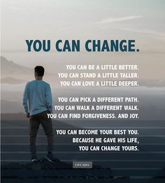 Whoever you are, whatever your past: you can change.