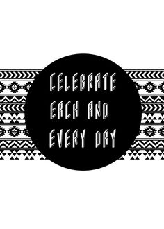 Celebrate Each And Every Day Quote Art Print from Artifax Art Prints Quotes, Quote Art, Art Quotes, Art Posters, Geometric Art, A4, South Africa, Black White, Canvas Prints
