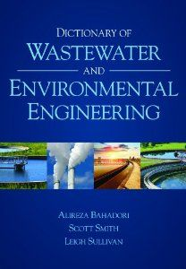 Dictionary of Wastewater and Environmental Engineering: Alireza Bahadori, Scott T. Smith, Leigh Sullivan: 9781486301317: Amazon.com: Books