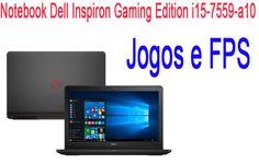 Notebook Dell Inspiron Gaming Edition i15-7559-a10  Jogos e FPS