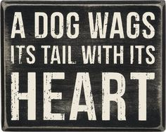 """A Dog Wags its Tail with its Heart"" Box Sign measures 5"" X 4"". Would make a perfect gift for your favorite Crazy Dog Lady!"