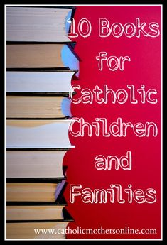 10 Books for Catholic Children and Families  |  CatholicMothersOnline.com