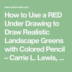 How to Use a RED Under Drawing to Draw Realistic Landscape Greens with Colored Pencil – Carrie L. Lewis, Artist