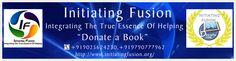 """Initiating Fusion is a student initiated Group which aims at certain developments in the society and for the welfare of the same. """"Donate A Book"""" is a first ever national level initiative at student level. It aims at collecting Books, Notebooks, Stationary, files, Dictionaries, Bags or any form of academic related commodity which can be of any use to students ranging from primary school level till students pursuing their bachelor degrees (under graduation)."""