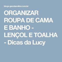 ORGANIZAR ROUPA DE CAMA E BANHO - LENÇOL E TOALHA - Dicas da Lucy