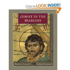 """Christ in the Margins -- Icons & medications by Brother Robert Lentz & Edwina Gateley [click for samples].  """"...from Christ of the Desert to Black Elk, from the Syro-Phoenician woman to Cardinal Bernadine of Chicago, from Julian of Norwich to Cesar Chavez, and from St. Brigid to Michal Judge, OFM. Grouped under such headings as Founders, Prophets, Outcasts, Holy Fools, Mystics, and Artists, the 41 icons include such surprising subjects as Einstein and Tolkien..."""""""