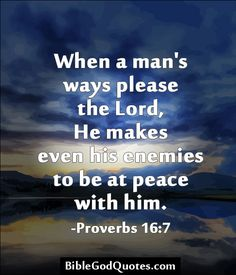http://biblegodquotes.com/when-a-mans-ways-please-the-lord/  When a man's ways please the Lord, He makes even his enemies to be at peace with him. -Proverbs 16:7