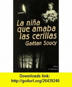 La ni�a que amaba las cerillas (9788446014539) Gaetan Soucy , ISBN-10: 844601453X  , ISBN-13: 978-8446014539 ,  , tutorials , pdf , ebook , torrent , downloads , rapidshare , filesonic , hotfile , megaupload , fileserve