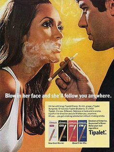 (A real ad from decades ago.)    Yeah, nothing turns women on more than getting a face-full of secondhand smoke.