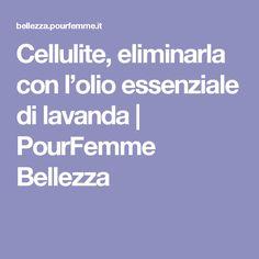 Cellulite, eliminarla con l'olio essenziale di lavanda | PourFemme Bellezza