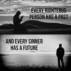 Every righteous person has a past, and every sinner has a future. and don't give up hope and do not despair of Allah's Mercy n Forgiveness Quran Quotes, Hindi Quotes, Quotes Sahabat, Qoutes, Quran Verses, Care Quotes, Arabic Quotes, Islamic Love Quotes, Islamic Inspirational Quotes