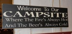 """Welcome to our campsite where the fire's always hot and the beer's always cold  •.,¸¸,:•:*♥*:•:,¸¸,:•:*♥*•.,¸¸,:•:*♥*:•:,¸¸,:••.,¸¸,:•:*♥*:•:,¸¸,:•:*♥*•.,¸¸,:•:*♥*:•:,¸¸,:•  Hand painted Black with edges sanded & stained with antique white lettering on a pine board. Measures 7 1/4"""" x 18"""" Ke..."""