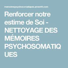 Renforcer notre estime de Soi - NETTOYAGE DES MÉMOIRES PSYCHOSOMATIQUES