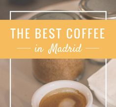 Spain isn't known for its coffee, but a few coffee shops know how to make a first-rate café con leche. Here's where to find the best coffee in Madrid.