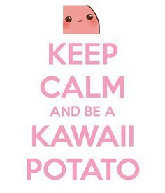 Keep calm and be a kawaii potato Kawii Potato, Cute Potato, Potato Funny, Keep Calm And Love, My Love, Preppy Girl, Preppy Style, Prep Life, Dibujos Cute