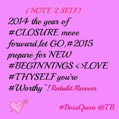 NOTE 2 SELF 2014 THE YEAR OF #CLOSURE 1LOVE BOSSQUEEN @TB #ONLINE WORLDWIDE~! LOVE #THYSELF REBUID/RECOVER