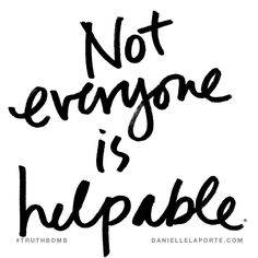 Not everyone is helpable. Subscribe: DanielleLaPorte.com #Truthbomb #Words #Quotes