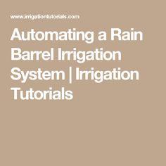Automating a Rain Barrel Irrigation System | Irrigation Tutorials
