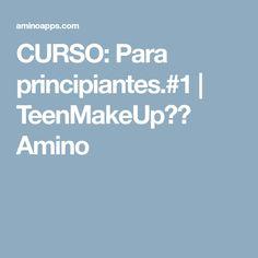 CURSO: Para principiantes.#1 | TeenMakeUp Amino