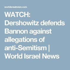WATCH: Dershowitz defends Bannon against allegations of anti-Semitism   World Israel News