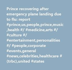 Prince recovering after emergency plane landing due to flu: report #prince,us,people,prince,music,health #/ #medicine,arts #/ #culture #/ #entertainment,personalities #/ #people,corporate #events,general #news,celebrities,healthcare #(trbc),united #states http://georgia.nef2.com/prince-recovering-after-emergency-plane-landing-due-to-flu-report-princeuspeopleprincemusichealth-medicinearts-culture-entertainmentpersonalities-peoplecorporate-eventsgene/  # Prince recovering after emergency plane…
