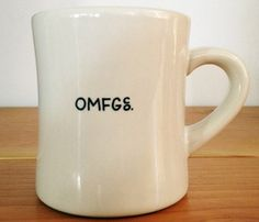 "For those times when only an ""OMFG"" cup of coffee will do. shop.uncovet.com"