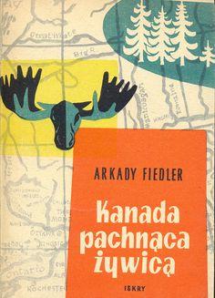 """""""Kanada pachnąca żywicą""""  Arkady Fiedler Cover by Maciej Hibner Published by Wydawnictwo Iskry 1955"""