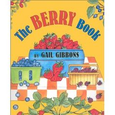 the berry book by gail gibbons: Books Preschool Themes, Toddler Preschool, Toddler Books, Childrens Books, Blueberries For Sal, Strawberries, Gail Gibbons, Types Of Berries, Strawberry Moons