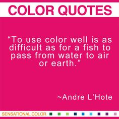 """""""To use color well is as difficult as for a fish to pass from water to air or earth.""""  Andre L'Hote French Cubist Painter and Sculptor, 1885-1962 #color #quote"""