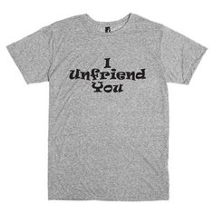 Funny T Shirt.  Humorous Saying I Unfriend You. by PinkPigPrinting