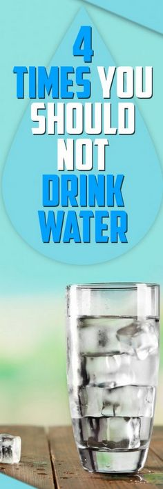 4 Times You Should Not Drink Water