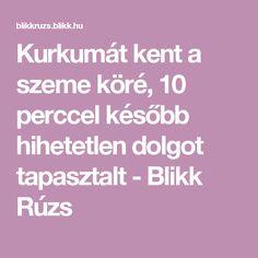 Kurkumát kent a szeme köré, 10 perccel később hihetetlen dolgot tapasztalt - Blikk Rúzs Health, Turmeric, Health Care, Salud