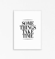 Some things take time. Motivational quote. Inspirational