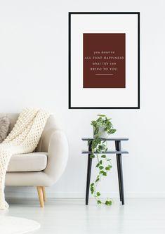 You deserve-poster | KOHTEESSA.  #inspirationalquotes #quoteposter #motivationalquotes #wallpapers #designfromfinland #keyflag #ecofriendly #paperproducts #homedetails #interiordesing #webshop #kodinsisustaminen #juliste #julisteet #julisteetkotiin #taide #taidejuliste #kotimainen #ekologinen #verkkokauppa #avainlippu #sisustus #sisustaminen #sisustusidea #graafinensuunnittelu #skandinaavinenkoti  #olohuoneensisustus #olohuone #inspiroivialainauksia #tekstijuliste #skandinaavinenkoti Interior Desing, Quote Posters, What Is Life About, You Deserve, Accent Chairs, Furniture, Design, Home Decor, Upholstered Chairs