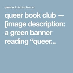 "queer book club — [image description: a green banner reading ""queer..."