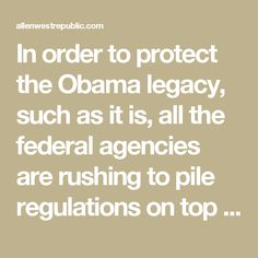 In order to protect the Obama legacy, such as it is, all the federal agencies are rushing to pile regulations on top of regulations.